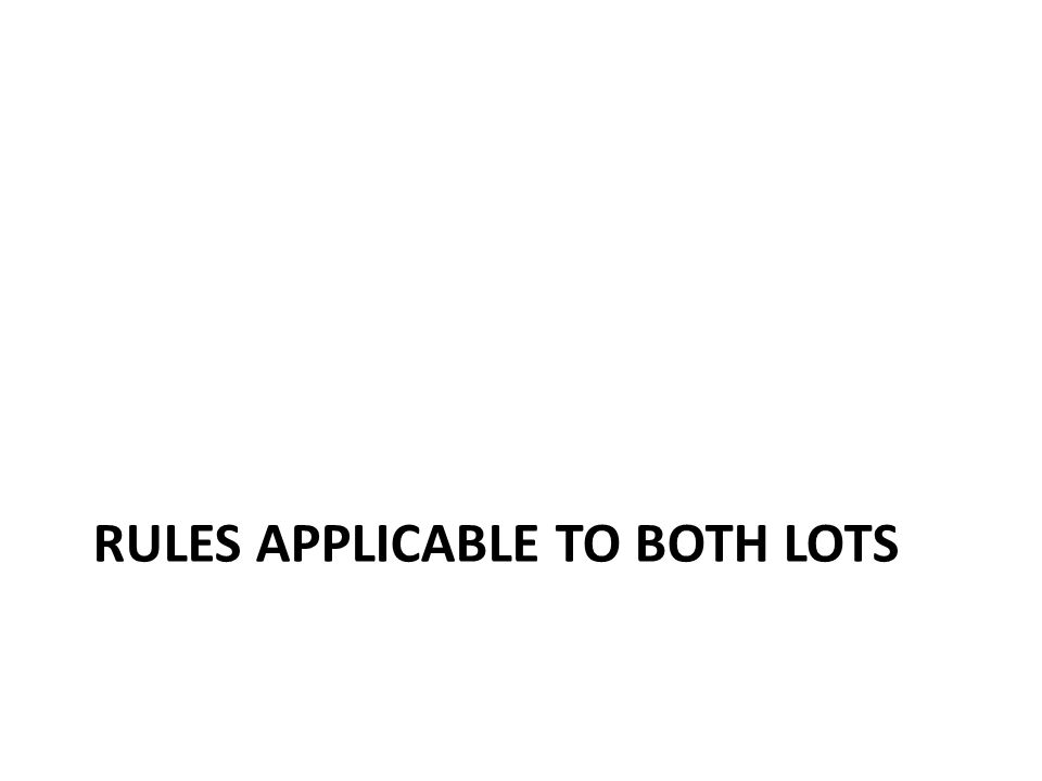 RULES APPLICABLE TO BOTH LOTS