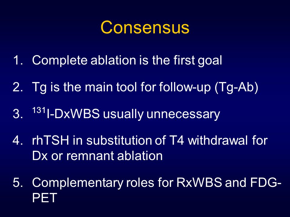 1.Complete ablation is the first goal 2.Tg is the main tool for follow-up (Tg-Ab) 3.