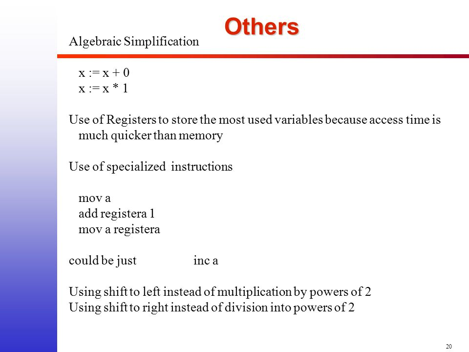 20Others Algebraic Simplification x := x + 0 x := x * 1 Use of Registers to store the most used variables because access time is much quicker than mem