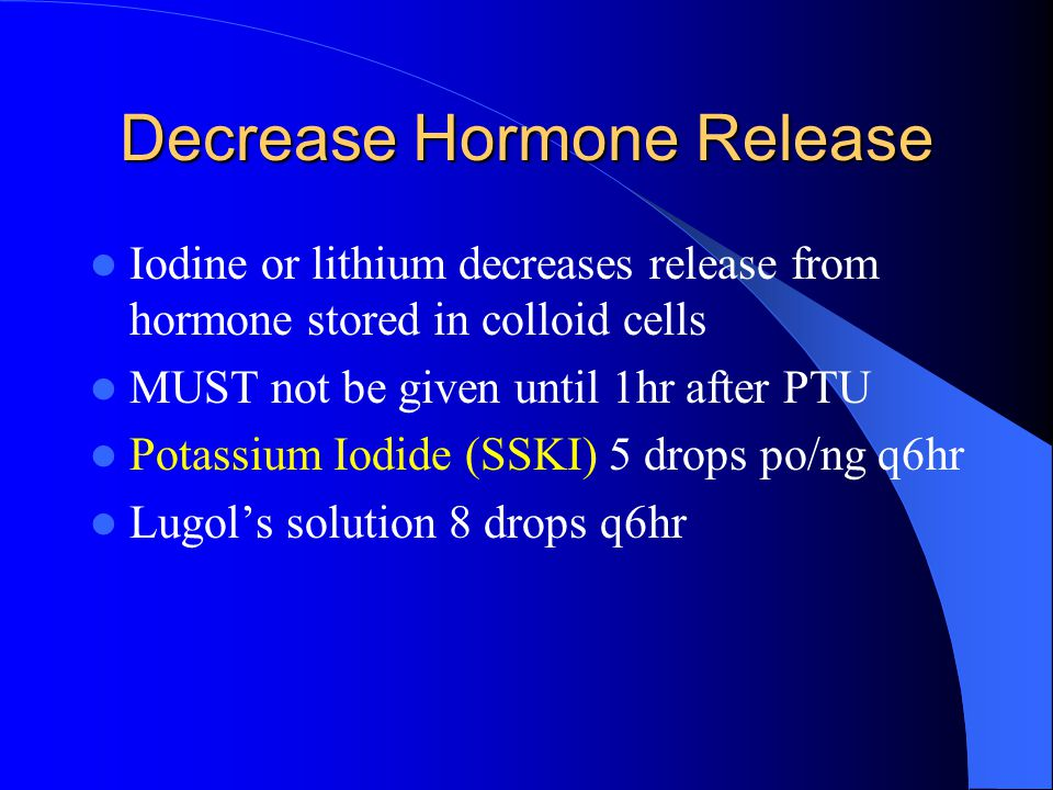 Decrease Hormonal Synthesis Inhibition of thyroid peroxidase Propylthiouracil (PTU) or Methimazole (Tapazole) PTU is the drug of choice – PTU 1000 mg po/ng/pr then 250 q4hr – No iv form – Safe in pregnancy – S/E: rash, SJS, BM suppression, hepatotoxic – Contraindications: previous hepatic failure or agranulocytosis from PTU