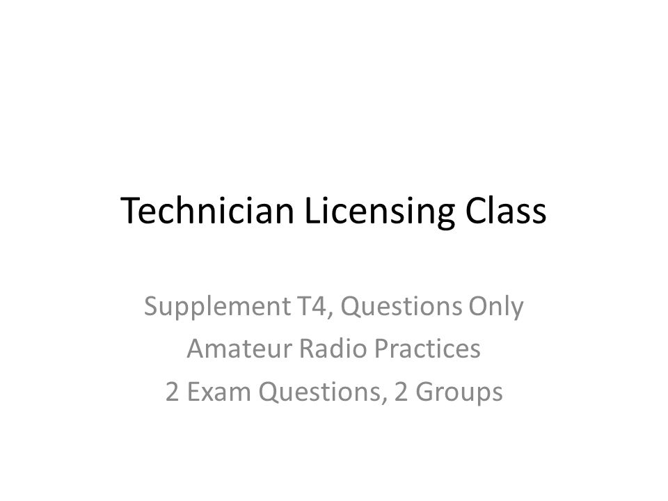 Element 2 Technician Class Question Pool T4 Amateur radio practices and station set up [2 Exam Questions – 2 Groups] Valid July 1, 2010 Through June 30, 2014