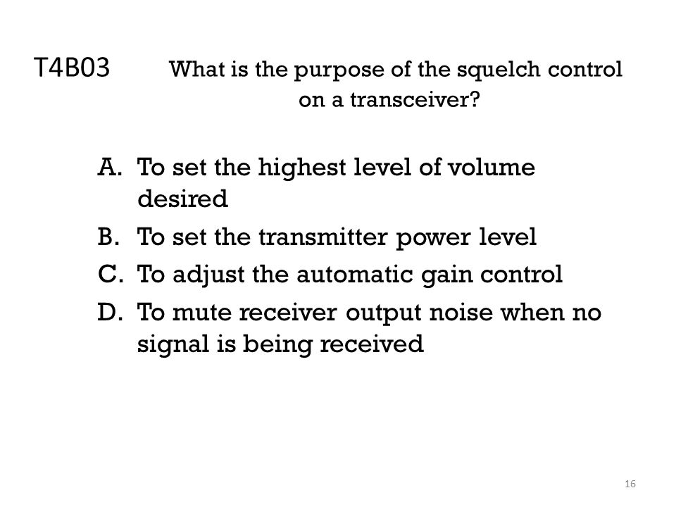 16 T4B03 What is the purpose of the squelch control on a transceiver.