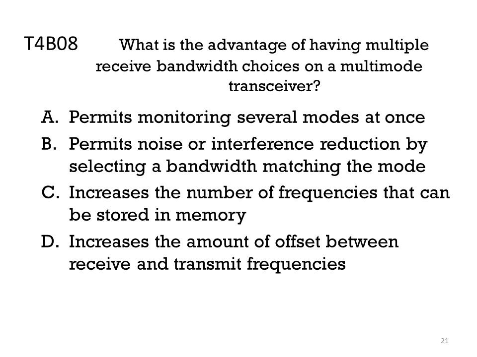 21 T4B08 What is the advantage of having multiple receive bandwidth choices on a multimode transceiver.