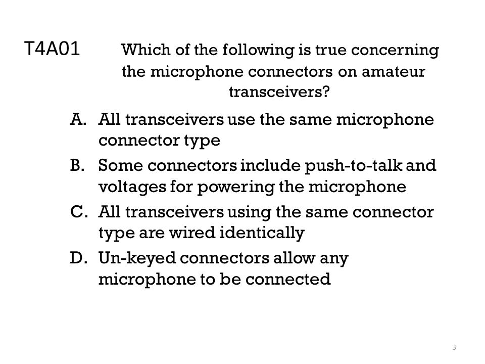 3 T4A01 Which of the following is true concerning the microphone connectors on amateur transceivers.