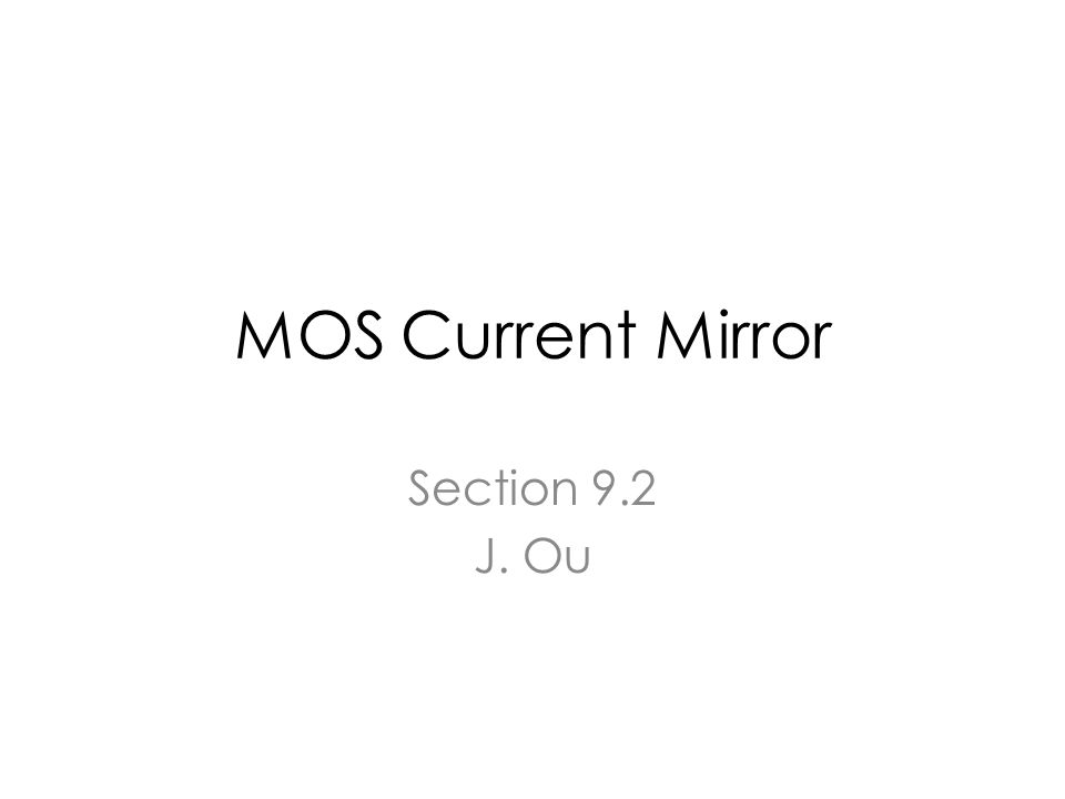MOS Current Mirror Section 9.2 J. Ou