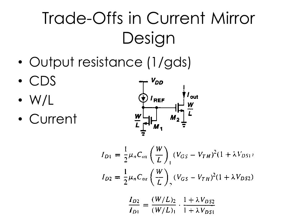 Trade-Offs in Current Mirror Design Output resistance (1/gds) CDS W/L Current
