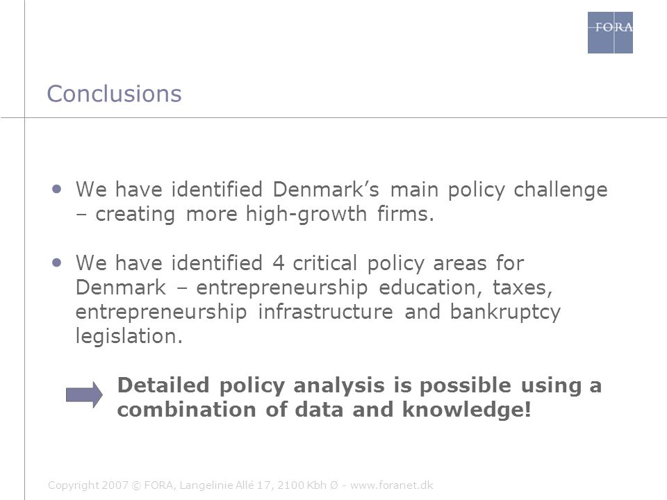 Copyright 2007 © FORA, Langelinie Allé 17, 2100 Kbh Ø - www.foranet.dk Conclusions We have identified Denmark's main policy challenge – creating more
