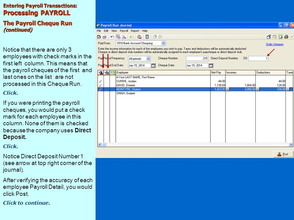 Entering Payroll Transactions: Processing PAYROLL The Payroll Cheque Run (continued) Simply creates individual Payroll Run Journal Entry for each employee paid.
