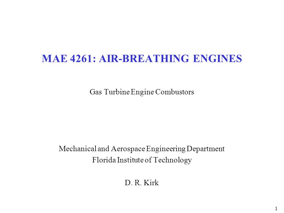1 MAE 4261: AIR-BREATHING ENGINES Gas Turbine Engine Combustors Mechanical and Aerospace Engineering Department Florida Institute of Technology D. R.