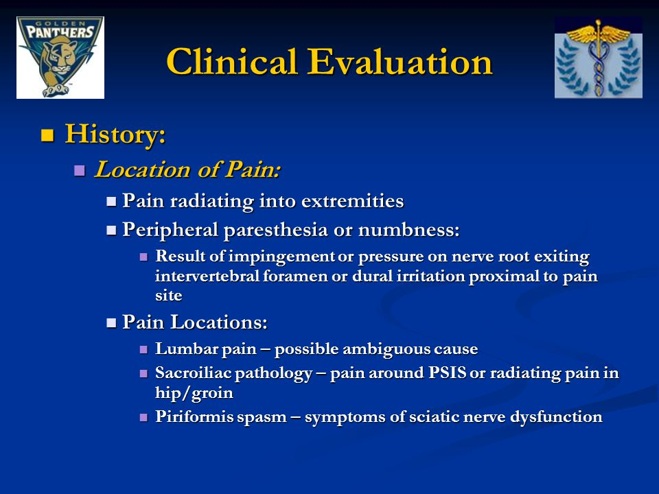 Clinical Evaluation History: History: Location of Pain: Location of Pain: Pain radiating into extremities Pain radiating into extremities Peripheral p