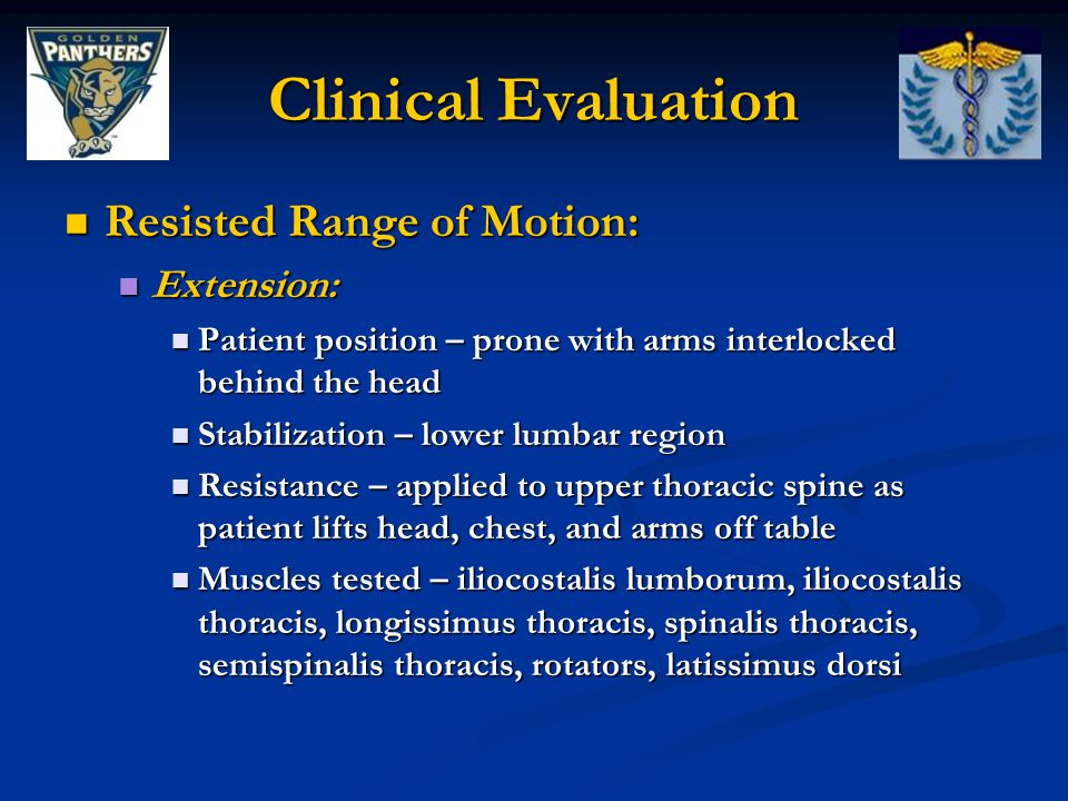 Clinical Evaluation Resisted Range of Motion: Resisted Range of Motion: Extension: Extension: Patient position – prone with arms interlocked behind th