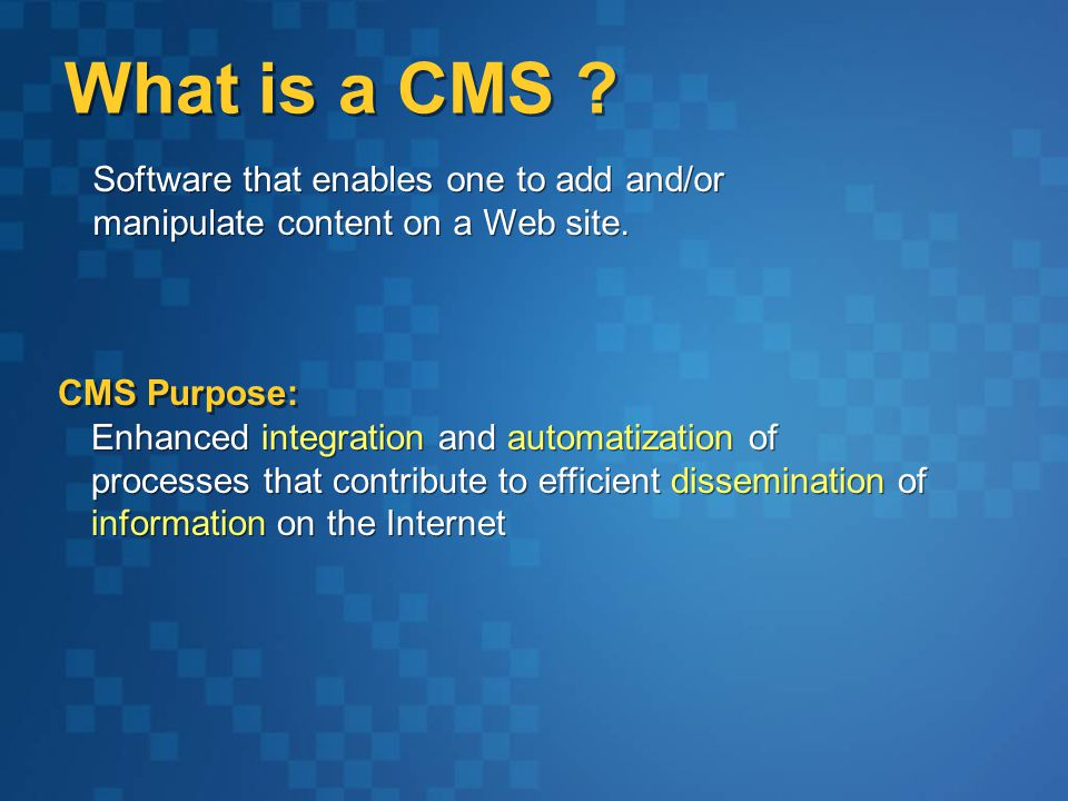 What is a CMS . Software that enables one to add and/or manipulate content on a Web site.