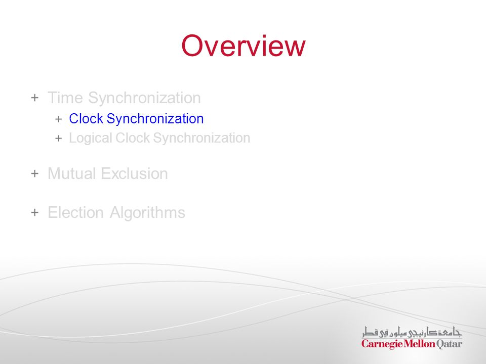 Overview Time Synchronization Clock Synchronization Logical Clock Synchronization Mutual Exclusion Election Algorithms