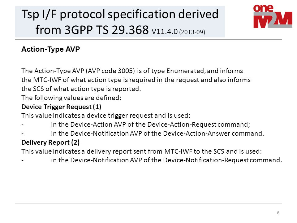 6 Tsp I/F protocol specification derived from 3GPP TS 29.368 V11.4.0 (2013-09) Action-Type AVP The Action-Type AVP (AVP code 3005) is of type Enumerat