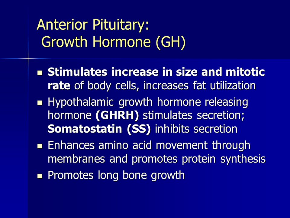 Anterior Pituitary: Growth Hormone (GH) Stimulates increase in size and mitotic rate of body cells, increases fat utilization Stimulates increase in s