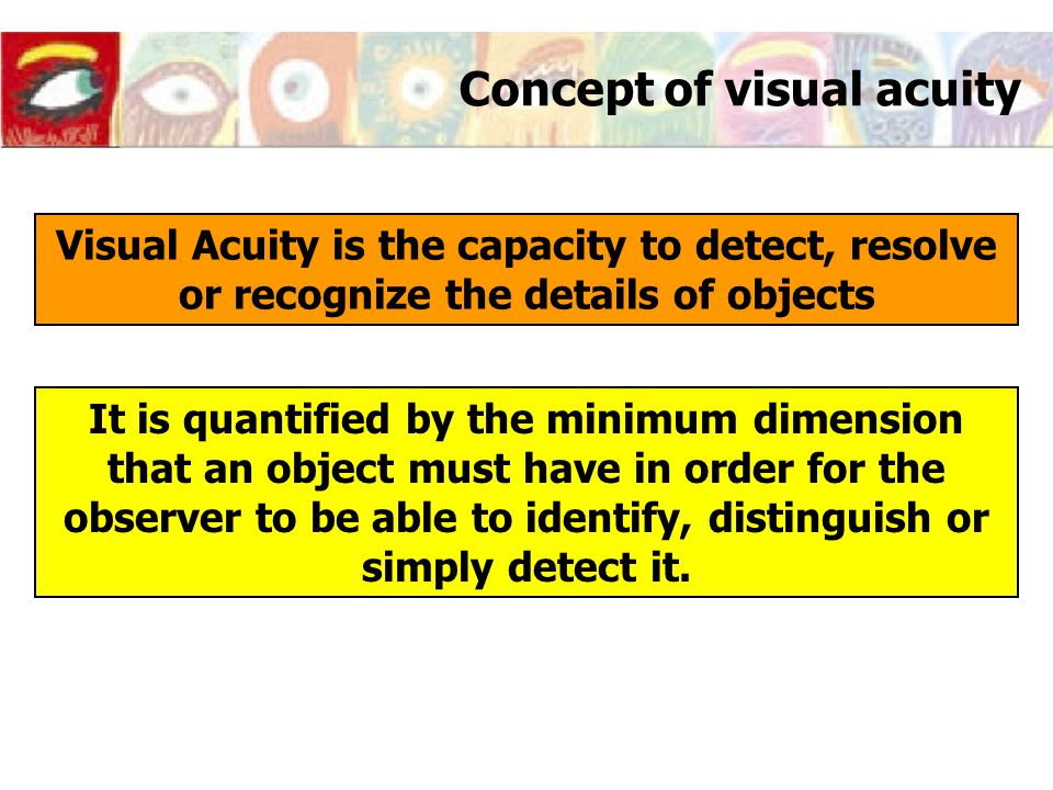 Scales of Visual Acuity SNELLEN SCALE AND DECIMAL SCALE RELATIONSHIP If we have a visual acuity in the Snellen Scale we obtain its decimal value by dividing the two distances of the Snellen Scale Example: