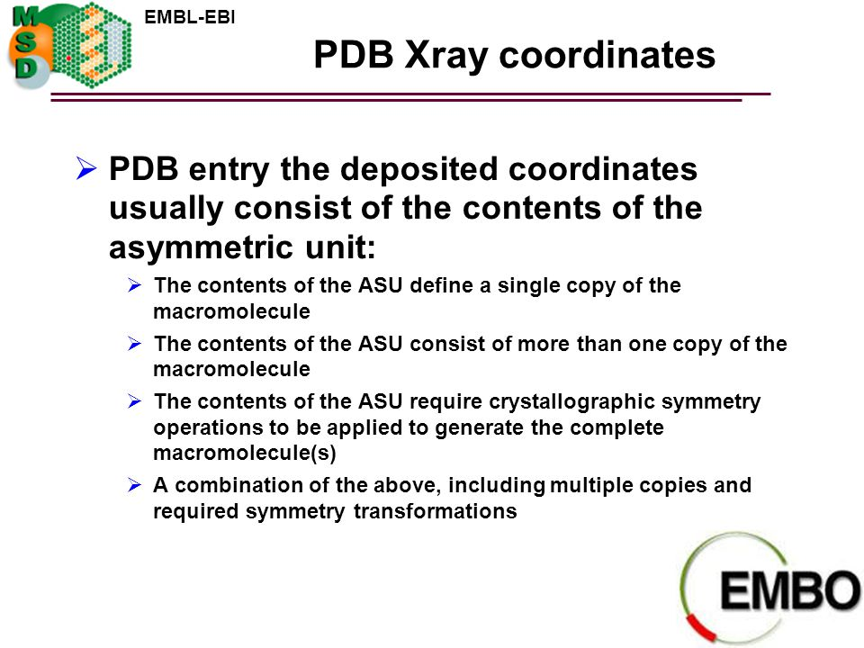 EMBL-EBI PDB Xray coordinates  PDB entry the deposited coordinates usually consist of the contents of the asymmetric unit:  The contents of the ASU