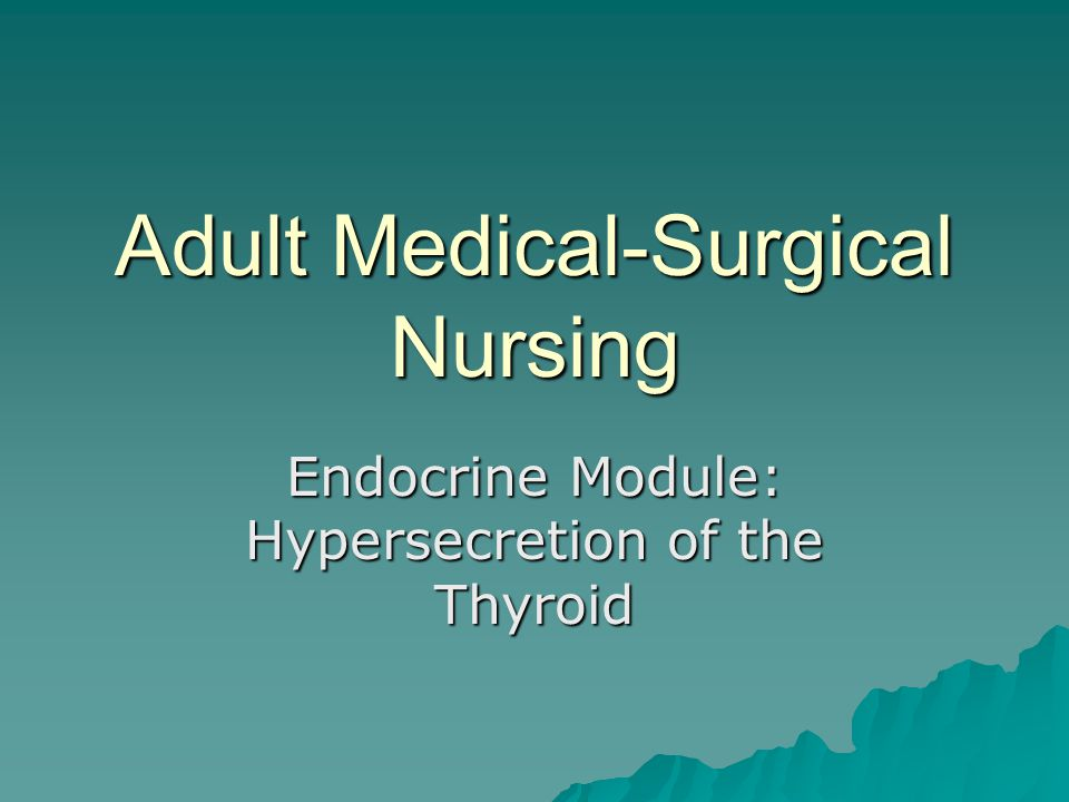 Adult Medical-Surgical Nursing Endocrine Module: Hypersecretion of the Thyroid
