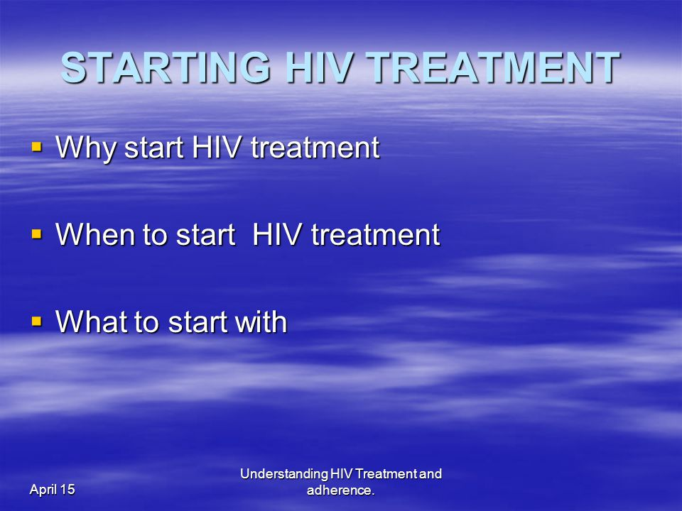 April 15 Understanding HIV Treatment and adherence.