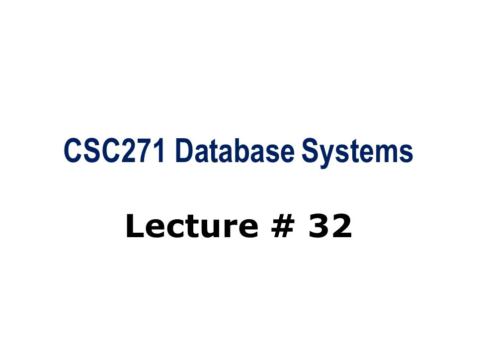 CSC271 Database Systems Lecture # 32