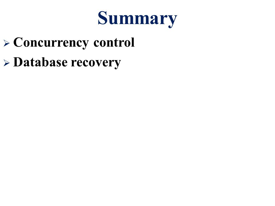 Summary  Concurrency control  Database recovery