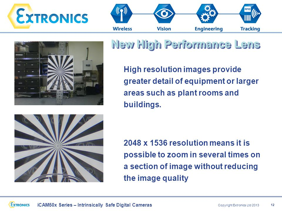 iCAM50x Series – Intrinsically Safe Digital Cameras Copyright Extronics Ltd 2013 12 High resolution images provide greater detail of equipment or larger areas such as plant rooms and buildings.