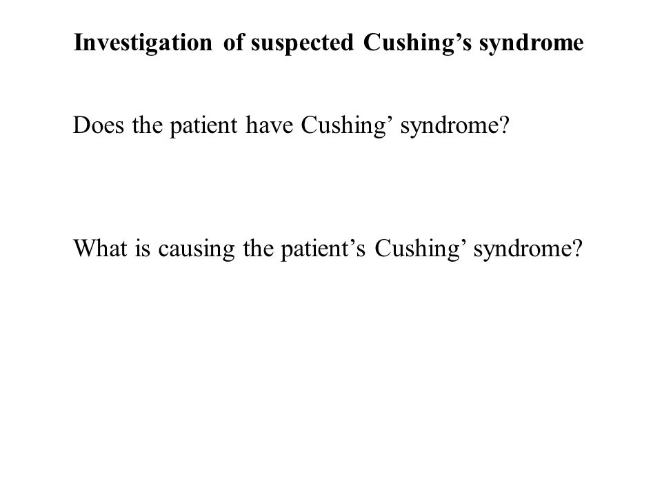 Investigation of suspected Cushing's syndrome Does the patient have Cushing' syndrome.