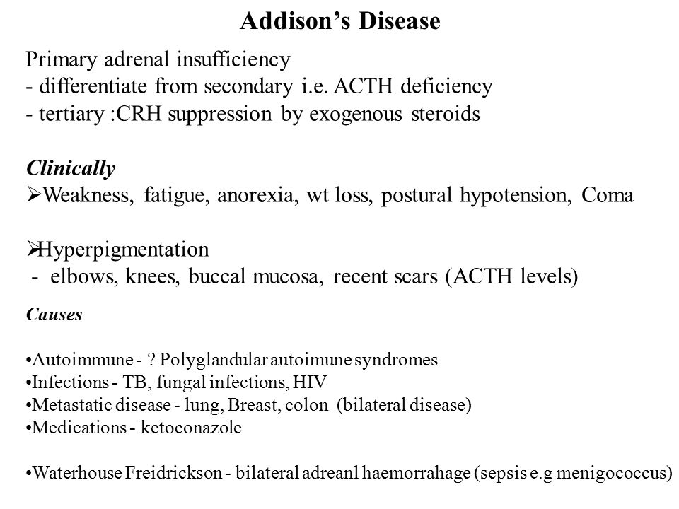 Addison's Disease Primary adrenal insufficiency - differentiate from secondary i.e.