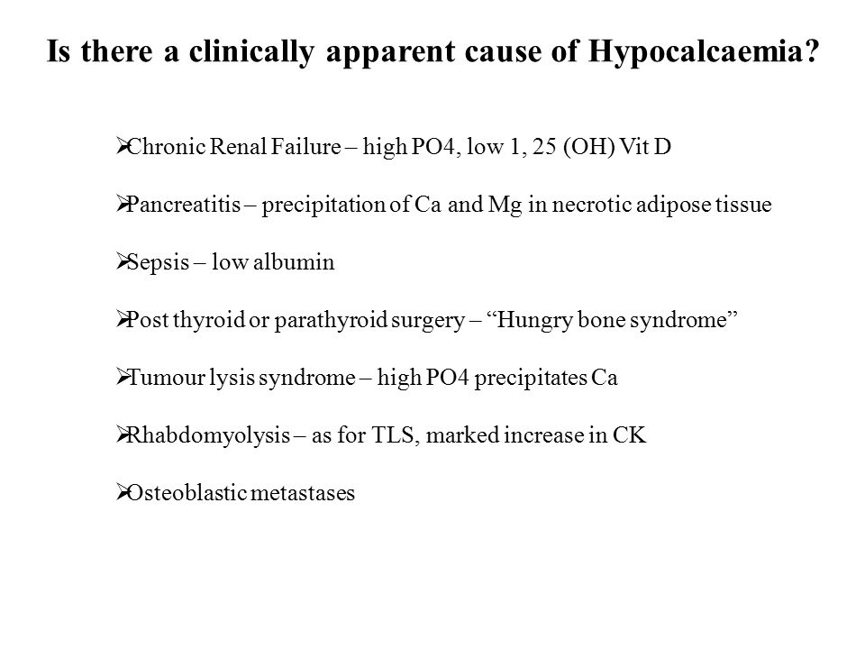 Is there a clinically apparent cause of Hypocalcaemia.