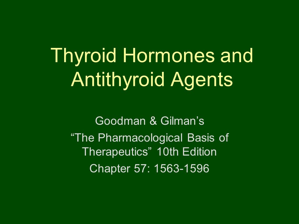 Thyroid Hormones and Antithyroid Agents Goodman & Gilman's The Pharmacological Basis of Therapeutics 10th Edition Chapter 57: 1563-1596