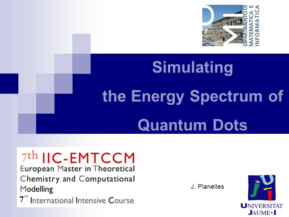 Simulating the Energy Spectrum of Quantum Dots J. Planelles