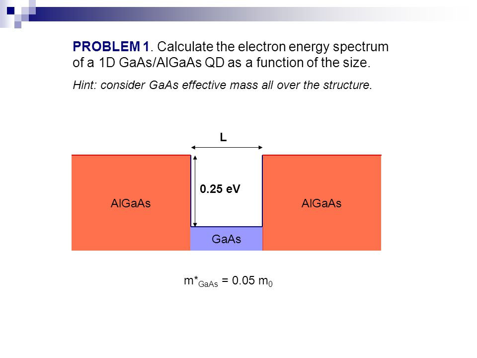 PROBLEM 1. Calculate the electron energy spectrum of a 1D GaAs/AlGaAs QD as a function of the size.