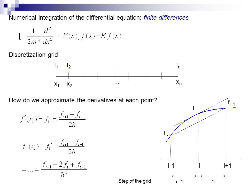 Numerical integration of the differential equation: finite differences Discretization grid x1x1 x2x2 xnxn How do we approximate the derivatives at each point.