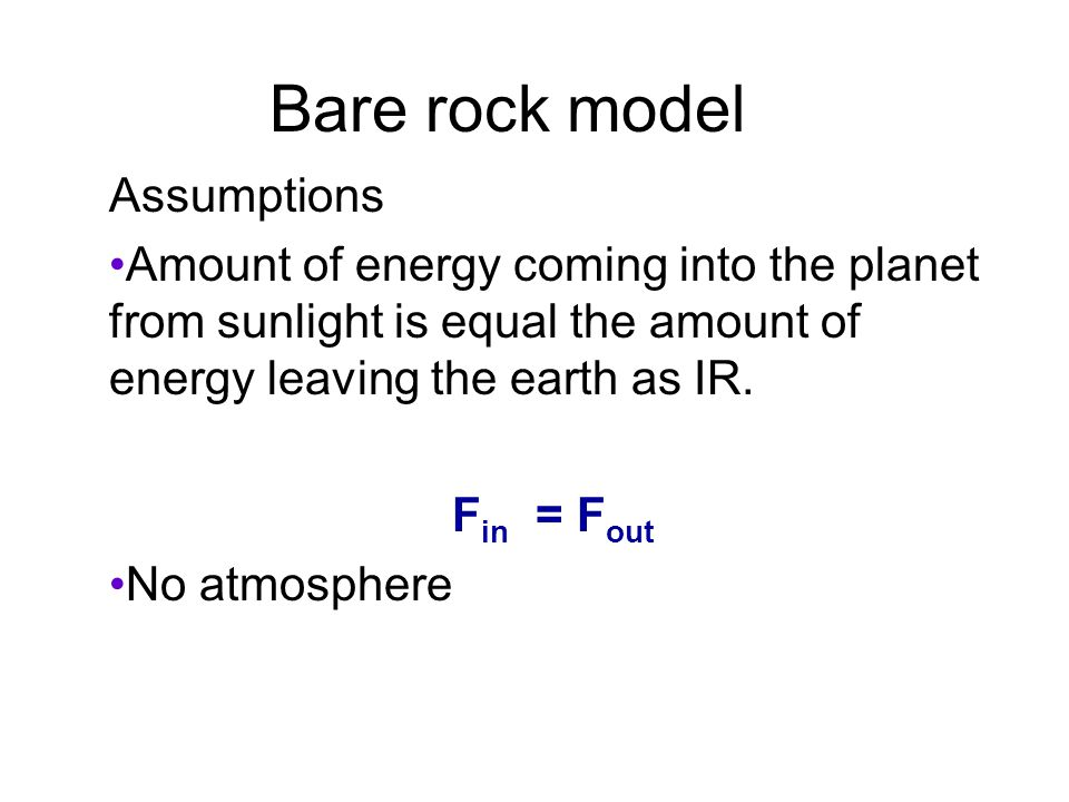 Bare rock model Assumptions Amount of energy coming into the planet from sunlight is equal the amount of energy leaving the earth as IR.