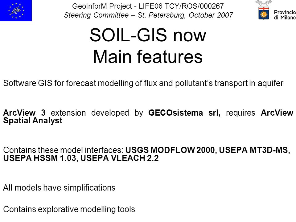 GeoInforM Project - LIFE06 TCY/ROS/000267 Steering Committee – St. Petersburg, October 2007 SOIL-GIS now Main features Software GIS for forecast model