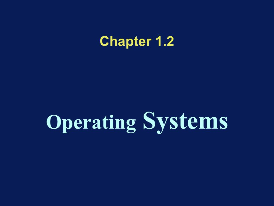 Chapter 1.2 Operating Systems