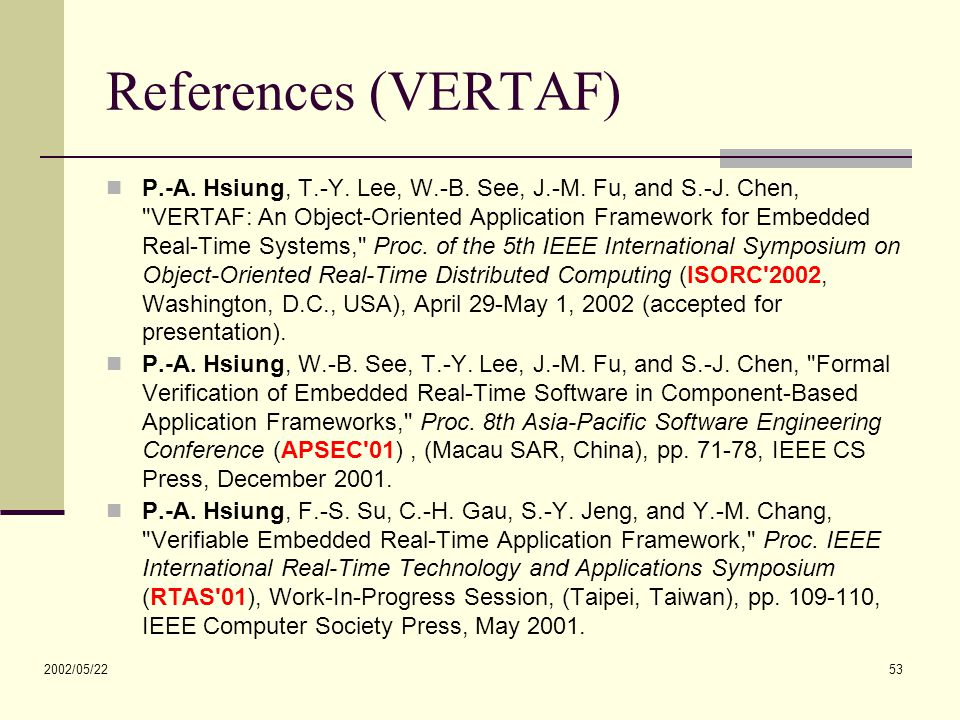 2002/05/22 53 References (VERTAF) P.-A. Hsiung, T.-Y. Lee, W.-B. See, J.-M. Fu, and S.-J. Chen,