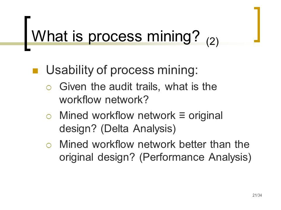 21/34 What is process mining.