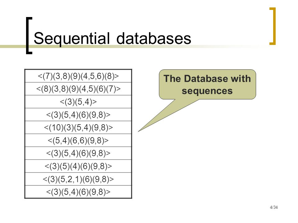 4/34 Sequential databases The Database with sequences