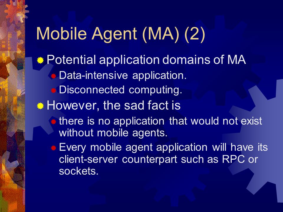 Mobile Agent (MA) (2)  Potential application domains of MA  Data-intensive application.