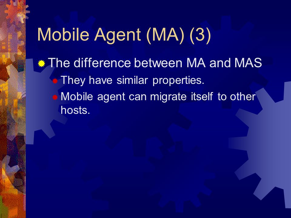 Mobile Agent (MA) (3)  The difference between MA and MAS  They have similar properties.