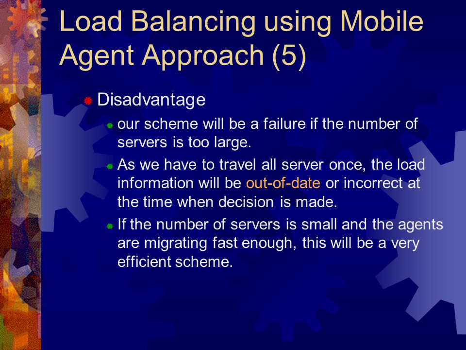 Load Balancing using Mobile Agent Approach (5)  Disadvantage  our scheme will be a failure if the number of servers is too large.