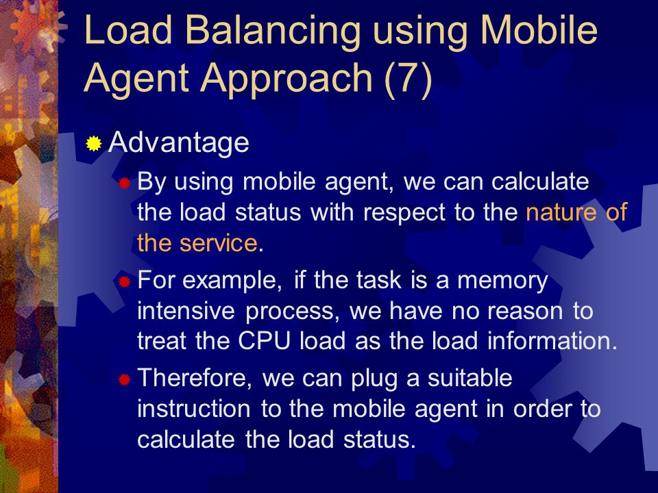 Load Balancing using Mobile Agent Approach (7)  Advantage  By using mobile agent, we can calculate the load status with respect to the nature of the service.