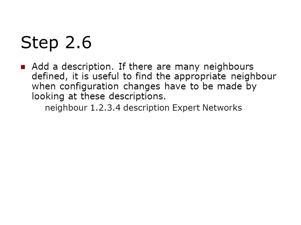 Step 2.6 Add a description. If there are many neighbours defined, it is useful to find the appropriate neighbour when configuration changes have to be