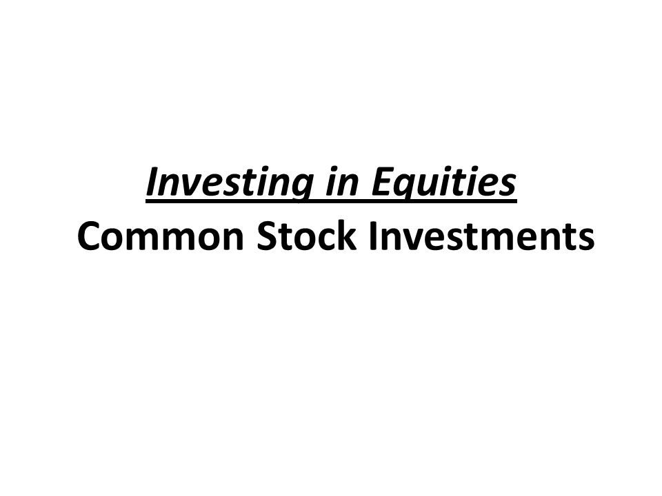 Investing in Equities Common Stock Investments