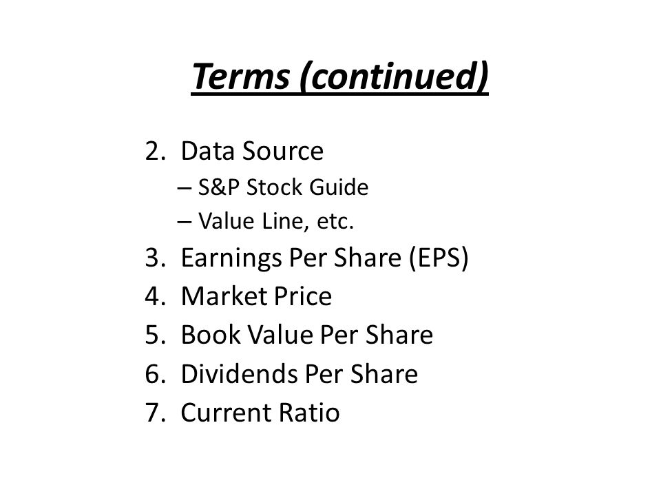 Terms (continued) 2. Data Source – S&P Stock Guide – Value Line, etc.
