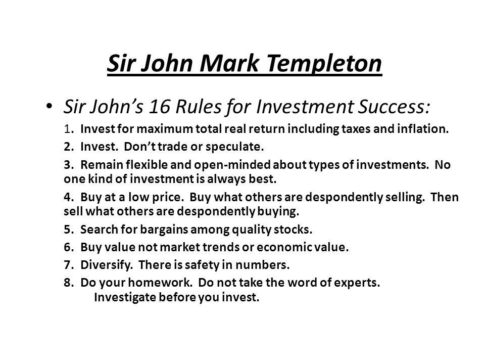 Sir John Mark Templeton Sir John's 16 Rules for Investment Success: 1.