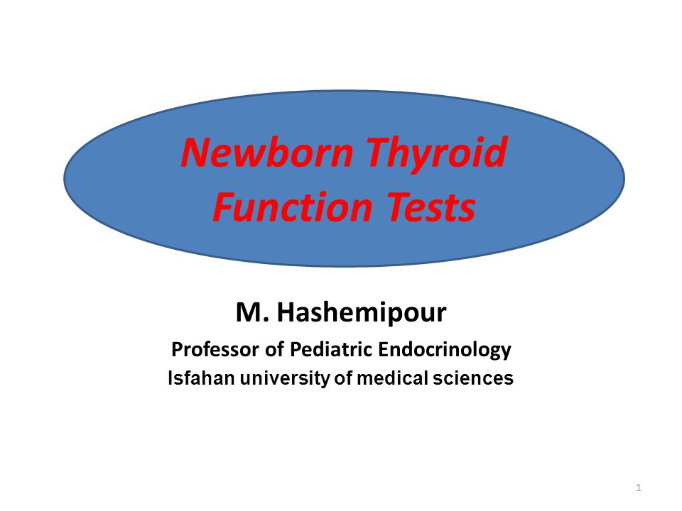 M. Hashemipour Professor of Pediatric Endocrinology Isfahan university of medical sciences Newborn Thyroid Function Tests 1