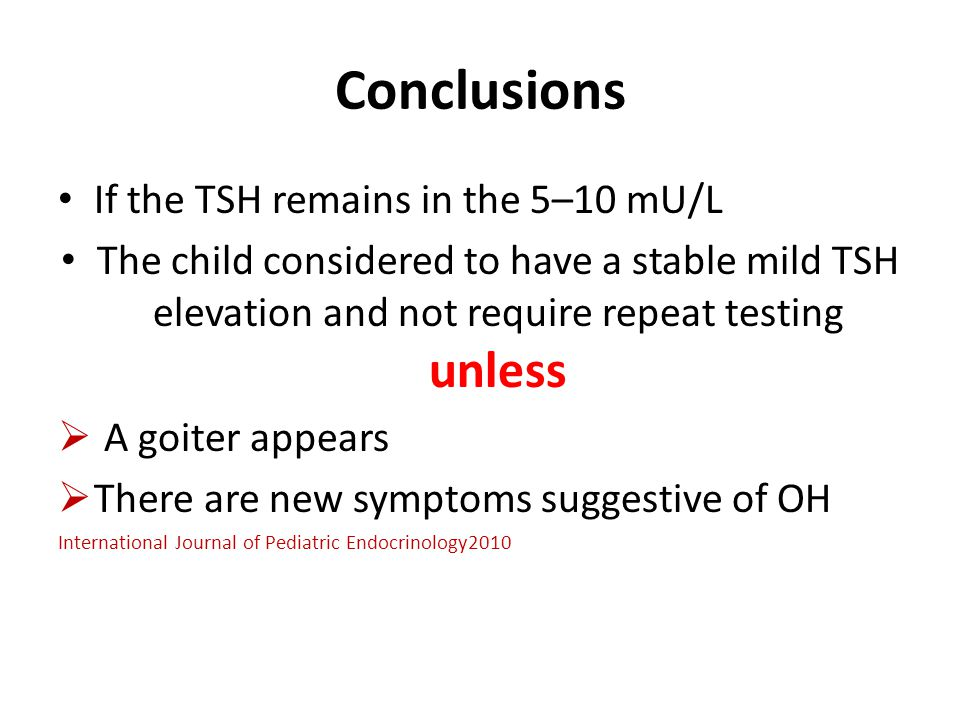 Conclusions If the TSH remains in the 5–10 mU/L The child considered to have a stable mild TSH elevation and not require repeat testing unless  A goi