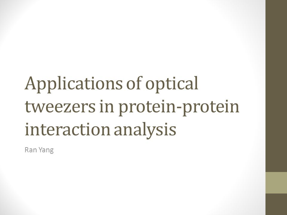 Applications of optical tweezers in protein-protein interaction analysis Ran Yang